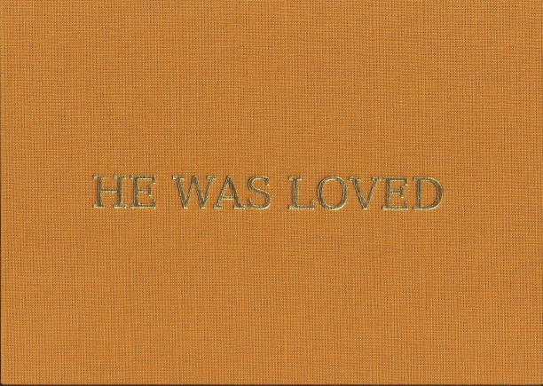 He was loved: Gold foil embossed onto linen. Edition of 100
